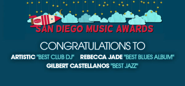 Congratulations to SGM Events winners in the San Diego Music Awards - DJ Artistic, Rebecca Jade and Gilbert Castellanos.