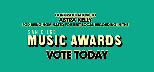 Congratulations to Astra Kelly for being nominated for Best Local Recording in the San Diego Music Awards!