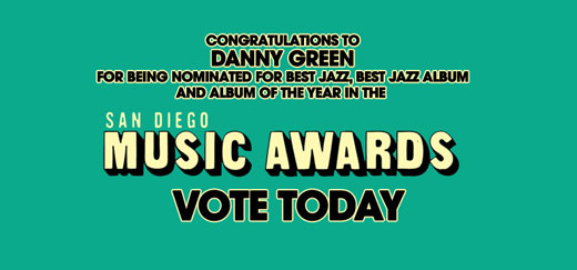 Congratulations to Danny Green for being nominated for Best Jazz, Best Jazz Album, and Album of the Year in the San Diego Music Awards!