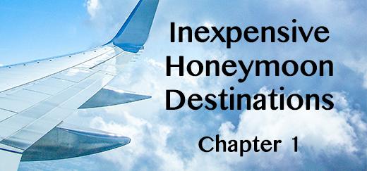 Inexpensive Honeymoon Destinations : Chapter 1